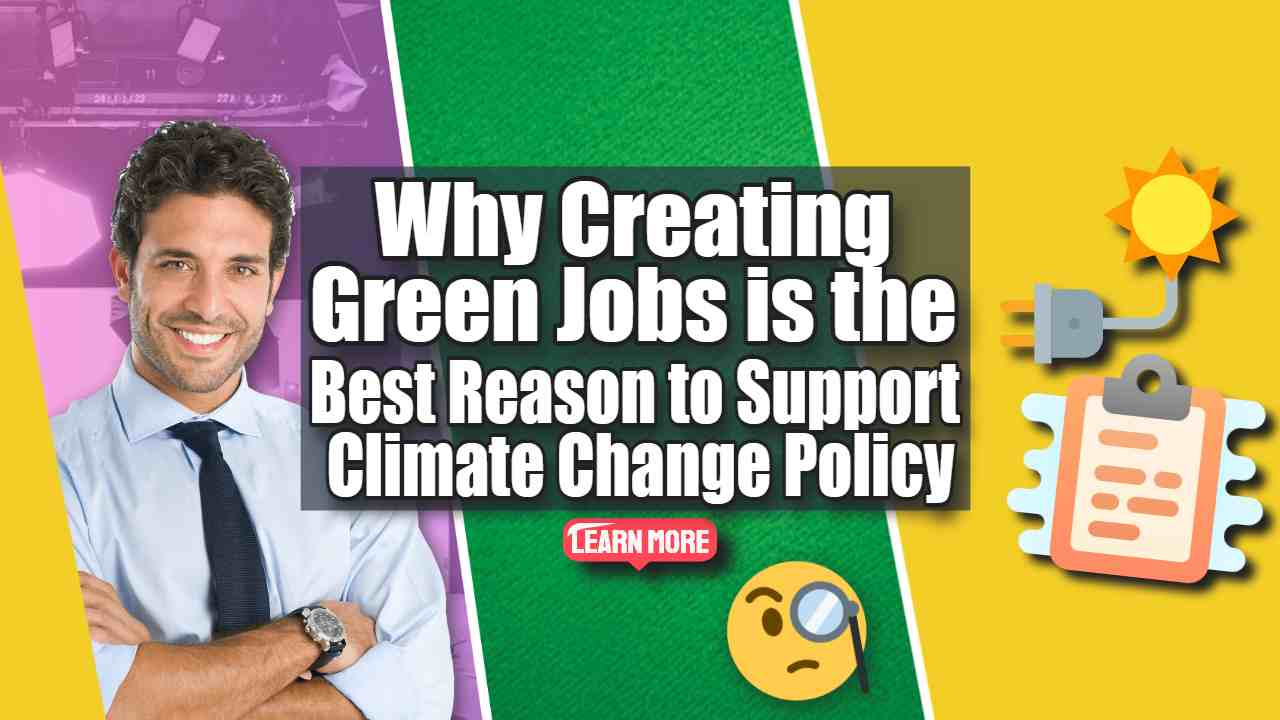 "Image text: ""Why Creating Green Jobs is the Best Reason to Support Climate Change Policy?"