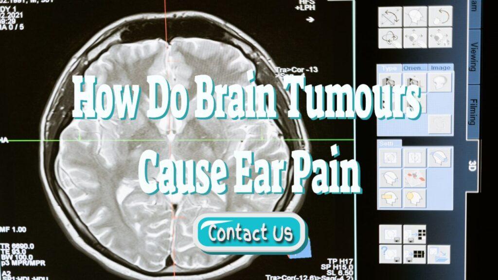 how do brain tumours cause ear pain